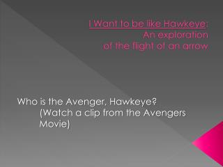 I  Want to be like Hawkeye : An exploration of the flight of an  arrow