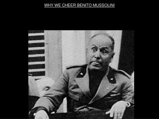WHY WE CHEER BENITO MUSSOLINI