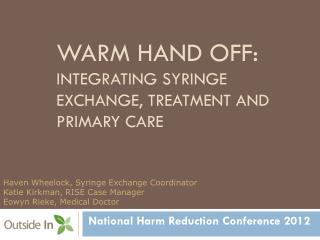 Warm  Hand Off:  Integrating Syringe  Exchange, Treatment  and Primary care