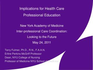 Implications for Health Care  Professional Education New York Academy of Medicine