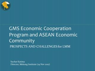 GMS Economic Cooperation Program and ASEAN Economic Community