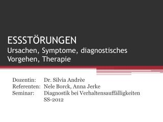 ESSSTÖRUNGEN Ursachen, Symptome, diagnostisches Vorgehen, Therapie