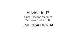 Atividade J3 Aluna:  Flaviane  Marques Matrícula: 10/0101585