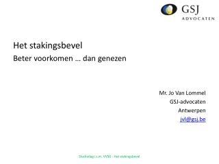 Het stakingsbevel  Beter voorkomen � dan genezen Mr. Jo Van Lommel GSJ-advocaten Antwerpen