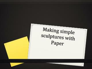 Making simple sculptures with Paper