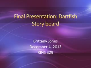 Final Presentation:  Dartfish  Story board