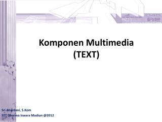 Komponen  Multimedia (TEXT)