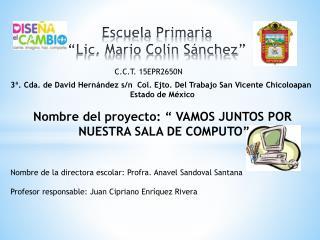 """Escuela Primaria """"Lic. Mario Colín Sánchez"""""""