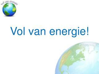 Vol van energie!