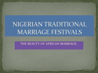 NIGERIAN TRADITIONAL  MARRIAGE FESTIVALS