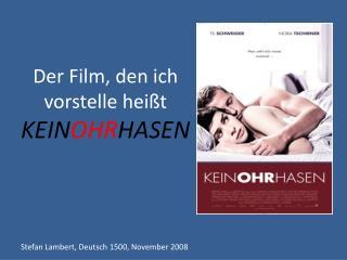 Der  Film, den  ich vorstelle heißt KEIN OHR HASEN