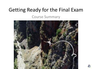 Getting Ready for the Final Exam