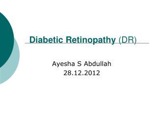Diabetic Retinopathy  (DR)