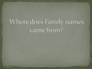 Where does Family names came from?