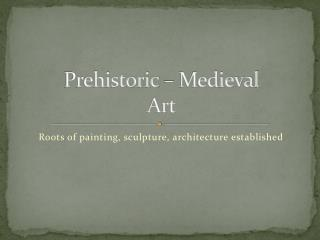 Prehistoric – Medieval Art