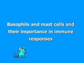Basophils and mast cells and their importance in immune responses