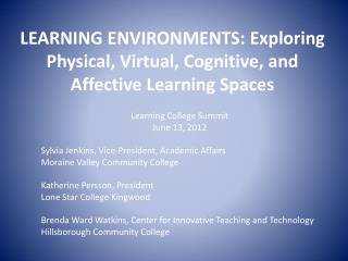 LEARNING ENVIRONMENTS:  Exploring Physical, Virtual, Cognitive, and Affective Learning Spaces