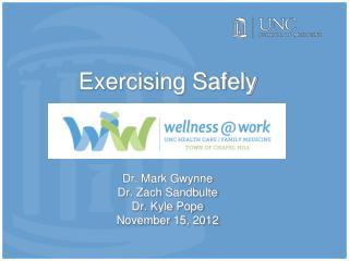 Exercising Safely Dr. Mark Gwynne Dr. Zach Sandbulte Dr. Kyle Pope November 15, 2012