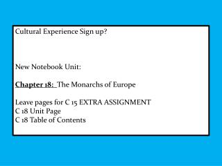Cultural Experience Sign up? New Notebook Unit: Chapter 18:   The Monarchs of Europe