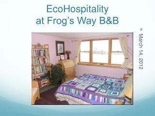 EcoHospitality at Frog's Way B&B