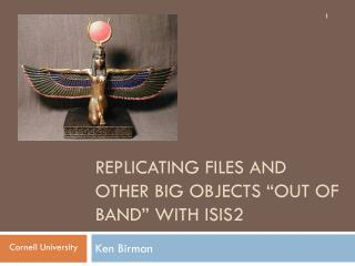 Replicating Files and other big objects �Out of Band� With Isis2