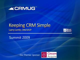Keeping CRM Simple Larry Lentz , CRM MVP