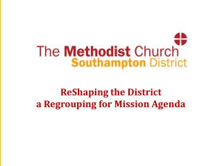 ReShaping  the  District a  Regrouping for Mission Agenda