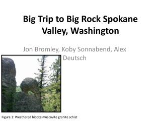 Big Trip to Big Rock Spokane Valley, Washington