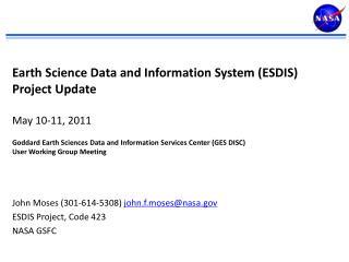 John Moses (301-614-5308)  john.f.moses@nasa.gov ESDIS Project, Code 423 NASA GSFC