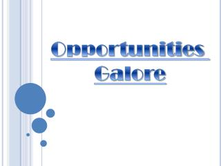 Opportunities  Galore