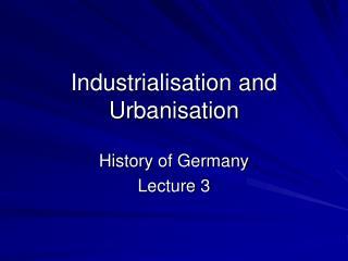 Industrialisation and Urbanisation
