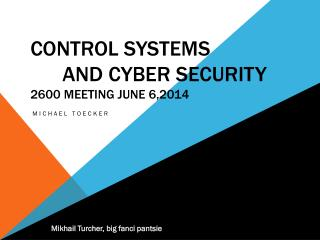 Control Systems And Cyber Security 2600 Meeting June 6,2014