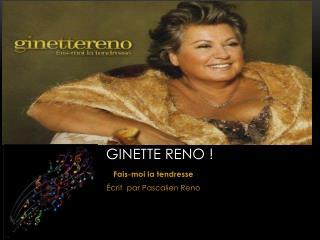 Ginette Reno !