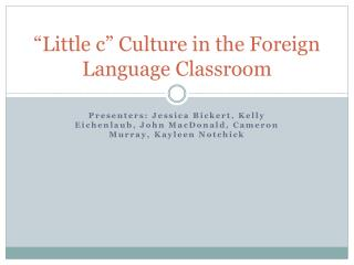 """Little  c "" Culture in the Foreign Language Classroom"