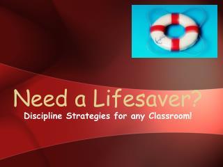 Need a Lifesaver?