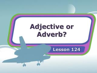 Adjective or Adverb?