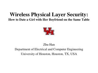 Wireless Physical Layer Security: How to Date a Girl with Her Boyfriend on the Same Table