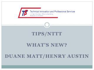 TIPS/NTTT  What's new?   Duane Matt/Henry Austin