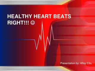HEALTHY HEART BEATS RIGHT!!!  