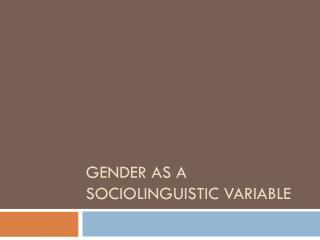 Gender as a sociolinguistic variable