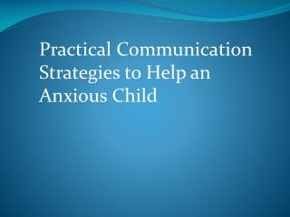 Practical Communication Strategies to Help an Anxious Child