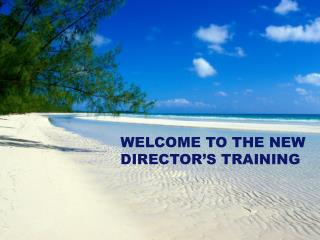 WELCOME TO THE NEW DIRECTOR'S TRAINING