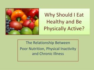 Why Should I Eat Healthy and Be Physically Active?