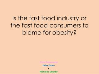 Is the fast food industry or the fast food consumers to blame for obesity?