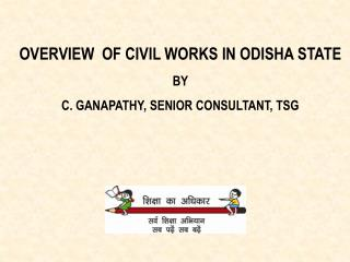 OVERVIEW  OF CIVIL WORKS IN ODISHA STATE  BY C. GANAPATHY, SENIOR CONSULTANT, TSG