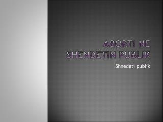 Aborti  ne  shendetin publik
