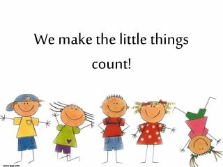We make the little things count !