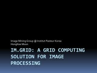 IM.Grid :  A Grid Computing Solution for image processing