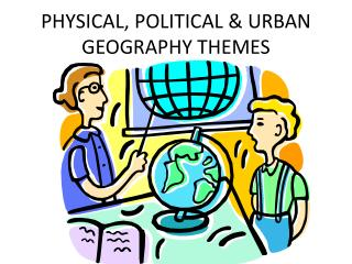 PHYSICAL, POLITICAL & URBAN GEOGRAPHY THEMES