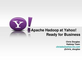 Apache Hadoop at Yahoo!	 Ready for Business
